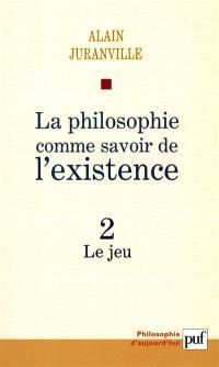 La philosophie comme savoir de l'existence. Volume 2, Le jeu