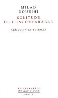 La solitude de l'incomparable : Augustin et Spinoza