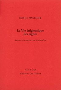 La vie énigmatique des signes : Saussure et la naissance du structuralisme