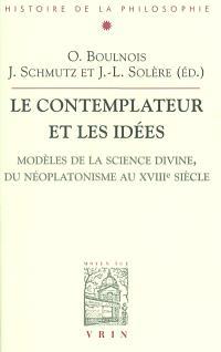 Le contemplateur et les idées : modèles de la science divine du néoplatonisme au XVIIIe siècle