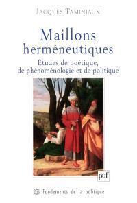 Maillons herméneutiques : études de poétique, de politique et de phénoménologie