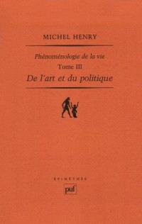 Phénoménologie de la vie. Volume 3, De l'art et du politique