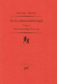 Phénoménologie de la vie. Volume 1, De la phénoménologie