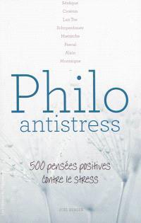 Philo antistress : 500 pensées positives contre le stress