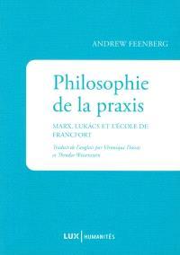 Philosophie de la praxis  : Marx, Lukács et l'École de Francfort
