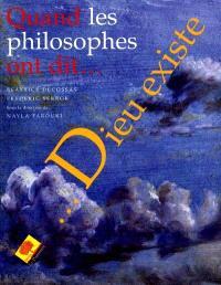 Quand les philosophes ont dit... Dieu existe