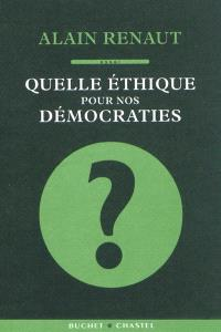 Quelle éthique pour nos démocraties : essai