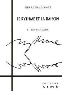 Rythmanalyses. Volume 2, Le rythme et la raison
