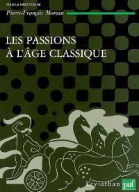 Théories et critiques des passions. Volume 2, Les passions à l'âge classique