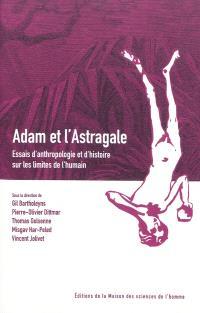 Adam et l'astragale : essais d'anthropologie et d'histoire sur les limites de l'humain