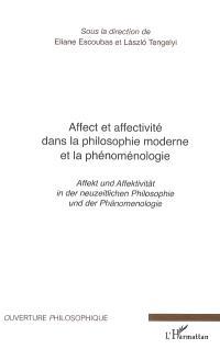 Affect et affectivité dans la philosophie moderne et la phénoménologie = Affekt und Affektivität in der neuzeitlichen Philosophie und der Phänomenologie