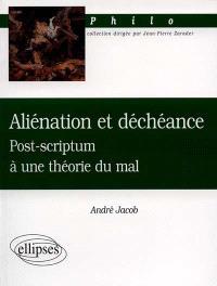 Aliénation et déchéance : post-scriptum à une théorie du mal