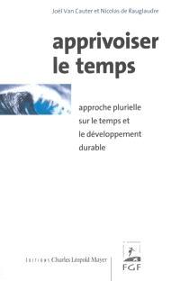Apprivoiser le temps : approche plurielle sur le temps et le développement durable