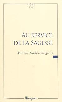 Au service de la sagesse. Volume 1
