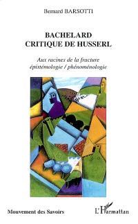 Bachelard : critique de Husserl : aux racines de la fracture épistémologie-phénoménologie