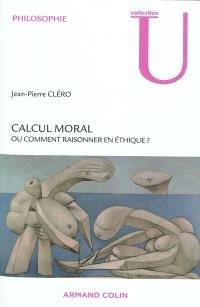 Calcul moral ou Comment raisonner en éthique ?