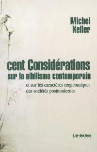 Cent considérations sur le nihilisme contemporain : et sur les caractères tragicomiques des sociétés postmodernes