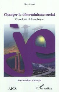 Changer le déterminisme social : chronique philosophique