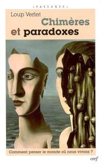 Chimères et paradoxes : comment penser le monde où nous vivons ?