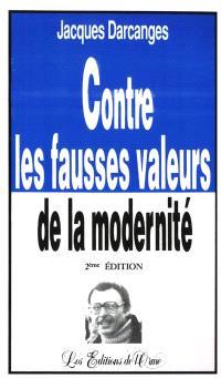 Contre les fausses valeurs de la modernité : éthique et déontologie pour un nouvel humanisme