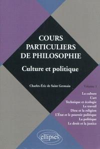 Cours particuliers de philosophie. Volume 1, Culture et politique