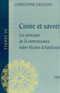 Croire et savoir : les principes de la connaissance selon Nicolas d'Autrécourt