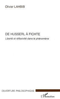De Husserl à Fichte : liberté et réflexivité dans le phénomène