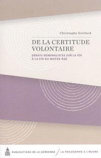 De la certitude volontaire : débats nominalistes sur la foi à la fin du Moyen Age