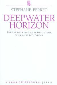Deepwater horizon : éthique de la nature et philosophie de la crise écologique