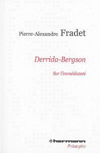 Derrida-Bergson : sur l'immédiateté