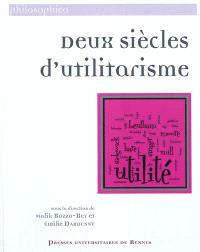 Deux siècles d'utilitarisme : sélection de travaux présentés au colloque organisé par le groupe de recherche Axe civilisation britannique et le Centre Bentham, 4 et 5 juin 2009, Université Rennes 2
