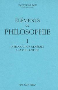 Eléments de philosophie. Volume 1, Introduction générale à la philosophie