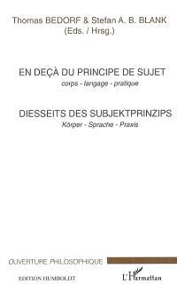 En deçà du principe de sujet : corps, langage, pratique = Diesseits des Subjektprinzips : Körper, Sprache, Praxis