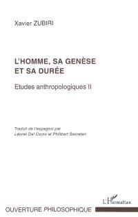 Etudes anthropologiques. Volume 2, L'homme, sa genèse et sa durée