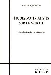 Études matérialistes sur la morale : Nietzsche, Darwin, Marx, Habermas