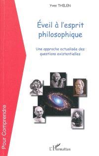 Eveil à l'esprit philosophique : une approche actualisée des questions existentielles