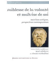 Faiblesse de la volonté et maîtrise de soi : doctrines antiques, perspectives contemporaines