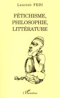 Fétichisme, philosophie, littérature