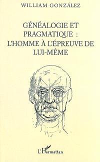Généalogie et pragmatique : l'homme à l'épreuve de lui-même