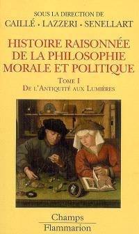 Histoire raisonnée de la philosophie morale et politique : le bonheur et l'utile. Volume 1, De l'Antiquité aux Lumières