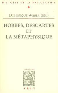 Hobbes, Descartes et la métaphysique : actes du colloque, Paris, Sorbonne, 8 juin 2002