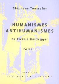 Humanismes, antihumanismes : de Ficin à Heidegger. Volume 1, Humanitas et rentabilité