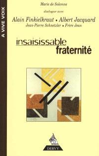 Insaisissable fraternité : entretiens avec A. Finkelkraut, A. Jacquard, J.-P. Schnetzler, frère Jean