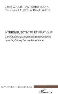 Intersubjectivité et pratique : contributions à l'étude des pragmatismes dans la philosophie contemporaine
