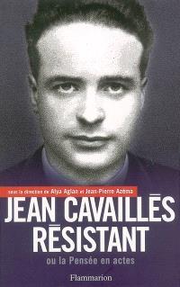 Jean Cavaillès résistant ou La pensée en acte