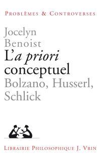 L'a priori conceptuel : Bolzano, Husserl, Schlick