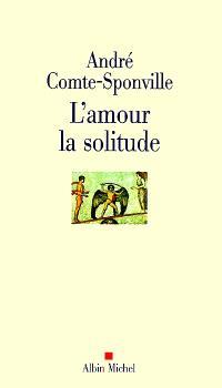 L'amour, la solitude : entretiens avec Patrick Vighetti, Judith Brouste, Charles Juliet