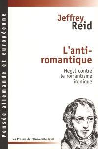 L'anti-romantique  : Hegel contre le romantisme ironique