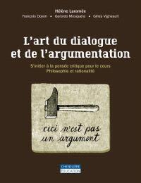L'art du dialogue et de l'argumentation  : s'initier à la pensée critique pour le cours Philosophie et rationalité
