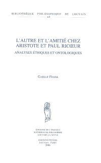 L'autre et l'amitié chez Aristote et Paul Ricoeur : analyses éthiques et onthologiques